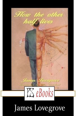 How the Other Half Lives by James Lovegrove, PS Publishing ebook edition