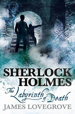 Sherlock Holmes: The Labyrinth of Death by James Lovegrove, Titan Books, 2017